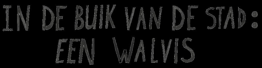 IN DE BUIK VAN DE STAD: EEN WALVIS